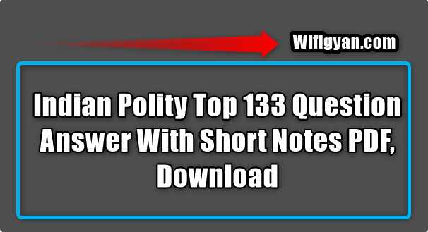 Indian Polity Top 133 Question Answer With Short NotesIndian Polity Top 133 Question Answer With Short Notes