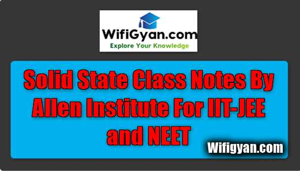 Solid State Class Notes By Allen Institute For IIT-JEE and NEET