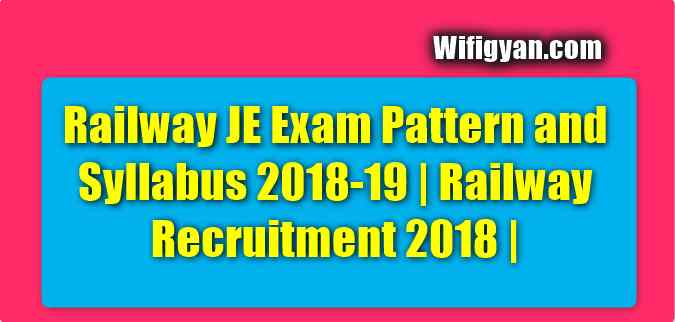 Railway JE Exam Pattern and Syllabus 2018-19 | Railway Recruitment 2018 |