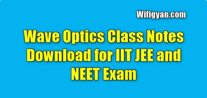 Wave Optics Class Notes Download for IIT JEE and NEET Exam