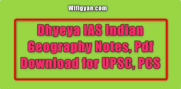 Dhyeya IAS Indian Geography Notes, Pdf Download for UPSC, PCS