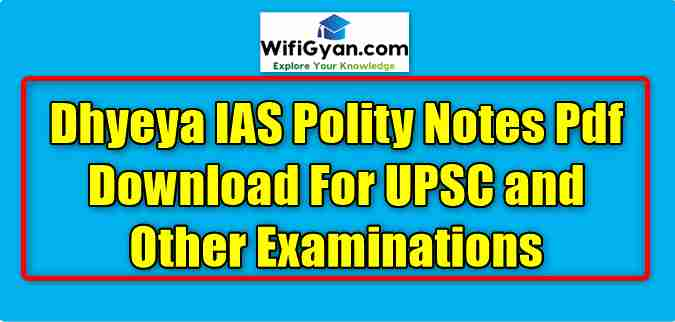 Dhyeya IAS Polity Notes Pdf Download For UPSC and Other Examinations