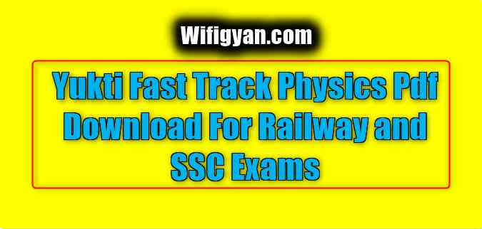 Yukti Fast Track Physics Pdf Download For Railway and SSC Exams:-