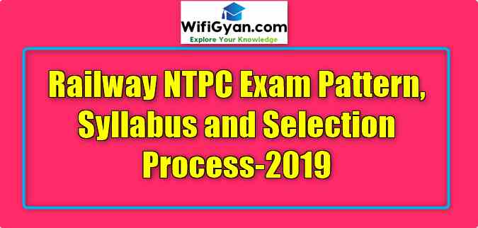 Railway NTPC Exam Pattern, Syllabus and Selection Process-2019