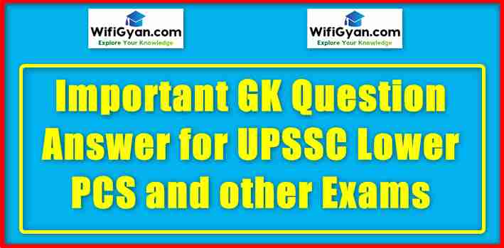 Important GK Question Answer for UPSSC Lower PCS and other Exams