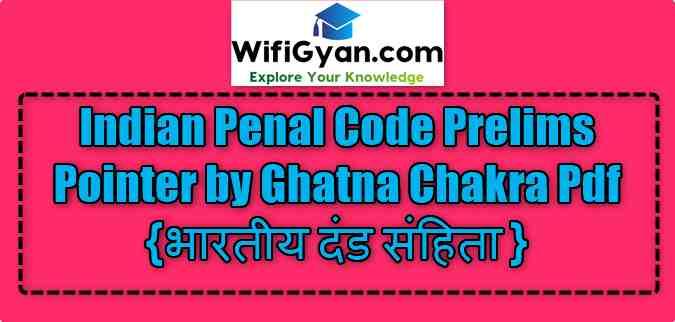 Indian Penal Code Prelims Pointer by Ghatna Chakra Pdf {भारतीय दंड संहिता }