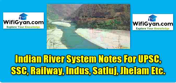 Indian River System Notes For UPSC, SSC, Railway, Indus, Satluj, Jhelam Etc.