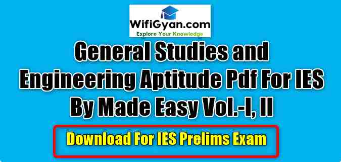 General Studies and Engineering Aptitude Pdf For IES By Made Easy Vol.-I, II