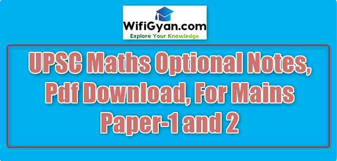 UPSC Maths Optional Notes, Pdf Download, For Mains Paper-1 and 2