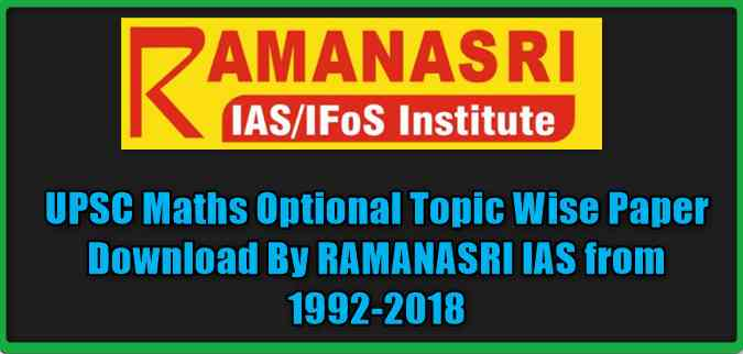 UPSC Maths Optional Topic Wise Paper Download By RAMANASRI IAS from 1992-2018