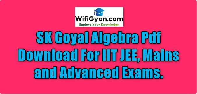 SK Goyal Algebra Pdf Download For IIT JEE, Mains and Advanced Exams.