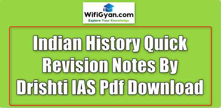 Indian History Quick Revision Notes By Drishti IAS Pdf Download