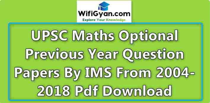 UPSC Maths Optional Previous Year Question Papers By IMS From 2004-2018 Pdf Download