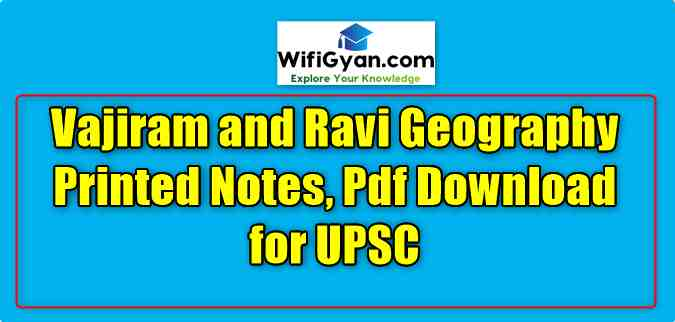 Vajiram and Ravi Geography Printed Notes, Pdf Download for UPSC