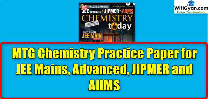 MTG Chemistry Practice Paper for JEE Mains, Advanced, JIPMER and AIIMS
