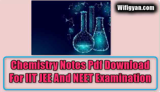 Chemistry Notes Pdf Download For IIT JEE And NEET Examination