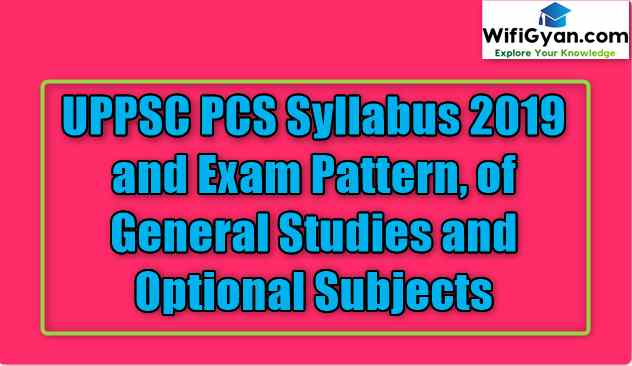 UPPSC PCS Syllabus 2019 and Exam Pattern, of General Studies and Optional Subjects