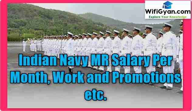 Indian Navy MR Salary Per Month, Work and Promotions etc.