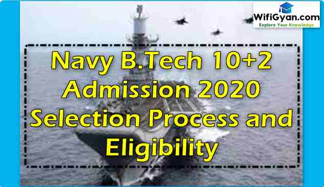 Navy B.Tech 10+2 Admission 2020 Selection Process and Eligibility