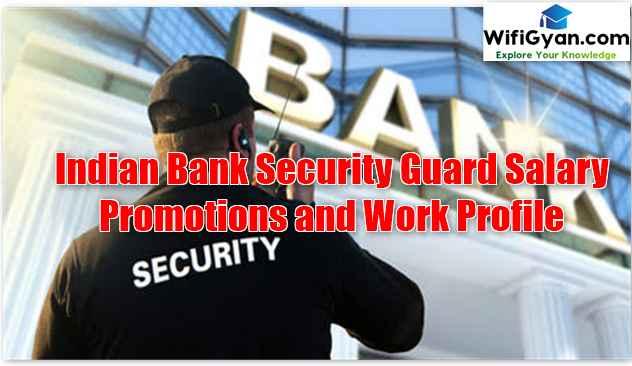 Indian Bank Security Guard Salary Promotions and Work Profile