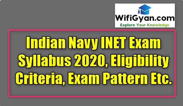 Indian Navy INET Exam Syllabus 2020, Eligibility Criteria, Exam Pattern Etc.
