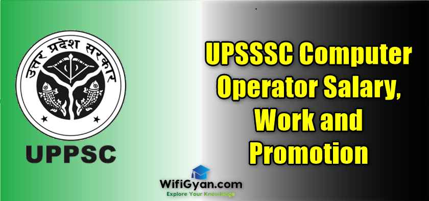 UPSSSC Computer Operator Salary, Work and Promotion