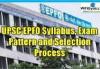 UPSC EPFO Syllabus, Exam Pattern and Selection Process