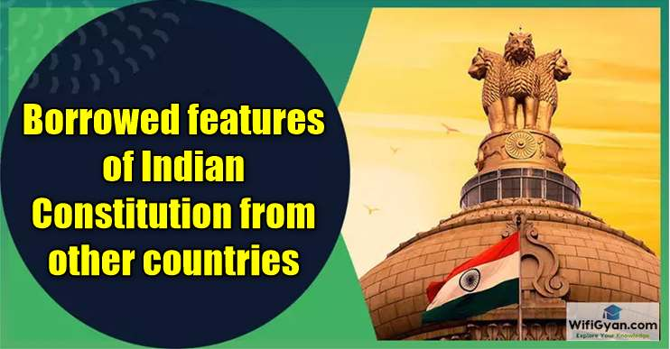 Borrowed features of Indian Constitution from other countries