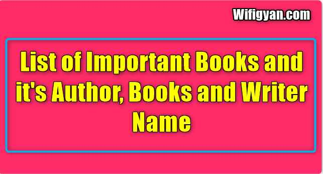 List of Important Books and it's Author, Books and Writer Name