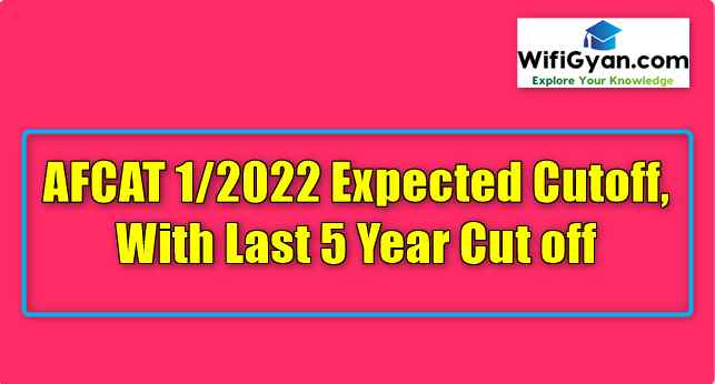 AFCAT 1/2022 Expected Cutoff, With Last 5 Year Cut off
