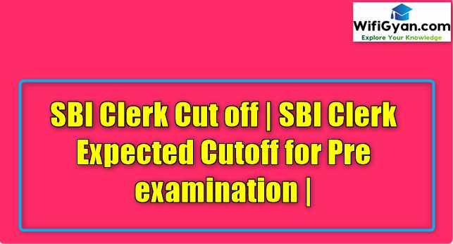 SBI Clerk Cut off | SBI Clerk Expected Cutoff for Pre examination |