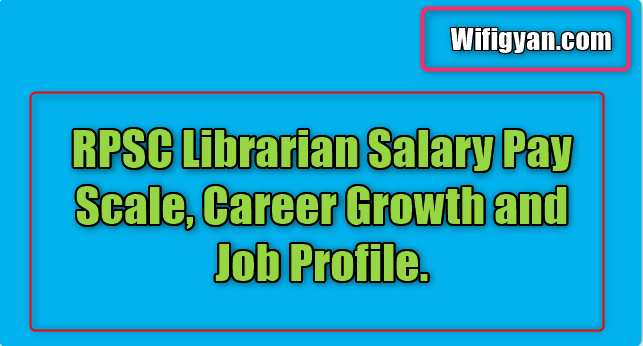 RPSC Librarian Salary Pay Scale, Career Growth and Job Profile.