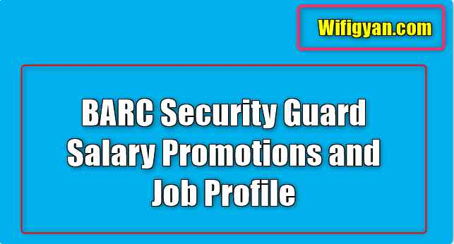 BARC Security Guard Salary Promotions and Job Profile