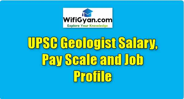 UPSC Geologist Salary, Pay Scale and Job Profile