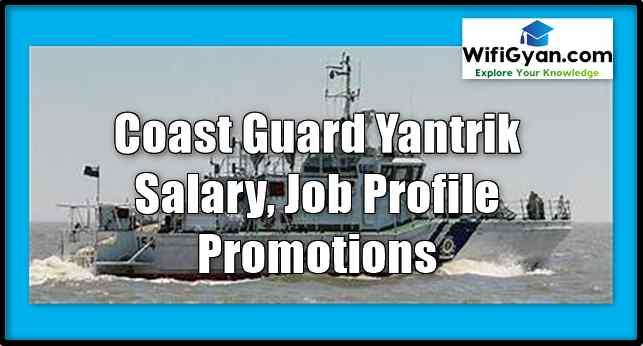 Coast Guard Yantrik Salary, Job Profile Promotions