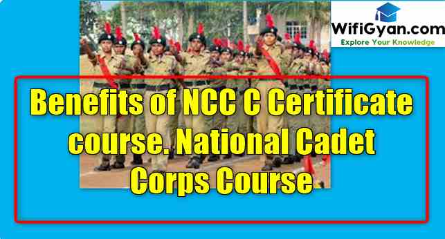 Benefits of NCC C Certificate course. National Cadet Corps Course