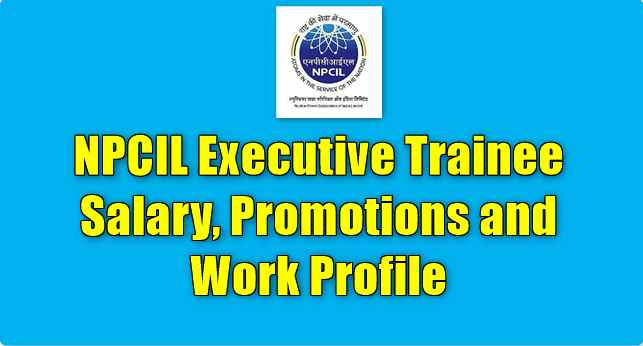 NPCIL Executive Trainee Salary, Promotions and Work Profile