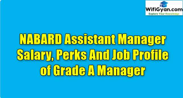 NABARD Assistant Manager Salary, Perks And Job Profile of Grade A Manager