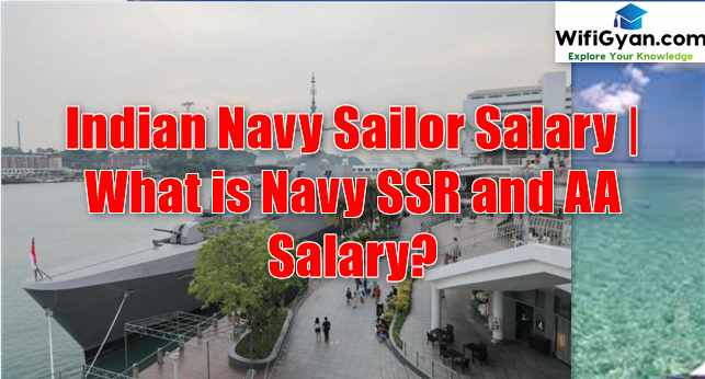 Indian Navy Sailor Salary   What is Navy SSR and AA Salary?