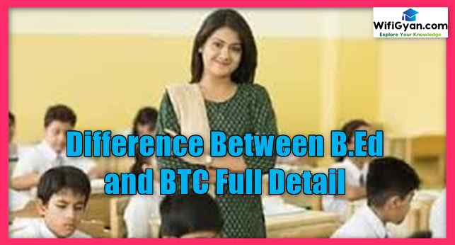 Here in this article, I am going to talk about teaching and how can become a teacher by pursuing the BEd or BTC course. Here you will get to know the complete Difference Between B.Ed and BTC Course Full Details.