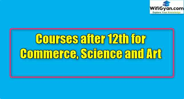 Courses after 12th for Commerce, Science and Art
