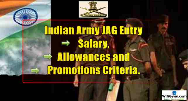 Indian Army JAG Entry Salary, Pay Scale, Allowances and Promotions Criteria.