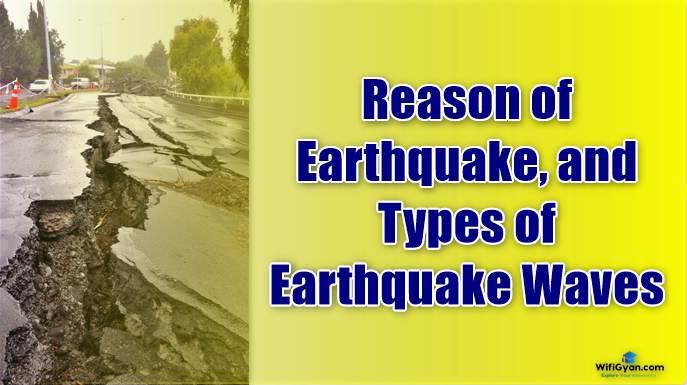 Reason of Earthquake, and Types of Earthquake Waves.