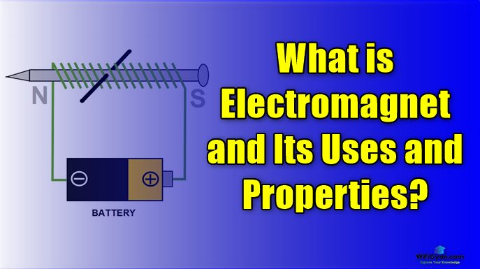What is Electromagnet and Its Uses and Properties?