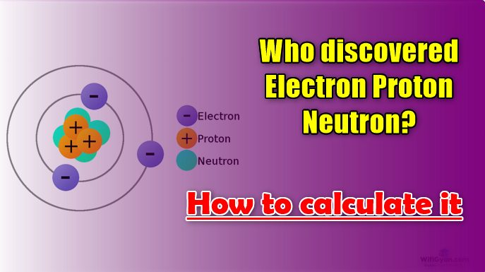 Who discovered Electron Proton Neutron