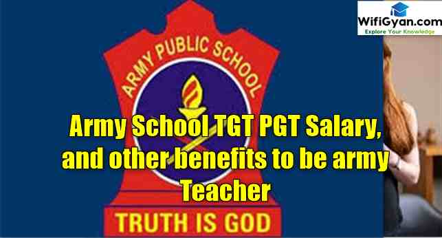 Army School TGT PGT Salary, and other benefits to be army Teacher