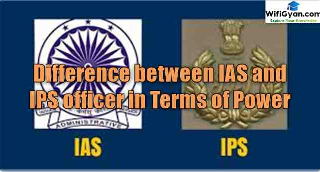 Difference between IAS and IPS officer in Terms of Power