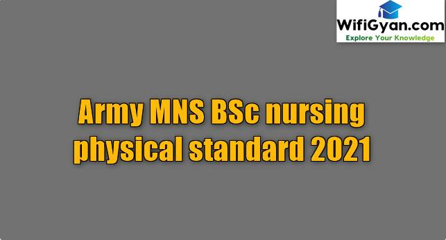 Army MNS BSc nursing physical standard 2021