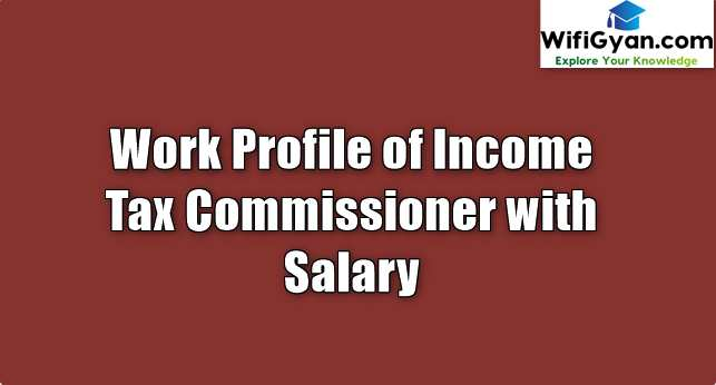 Work Profile of Income Tax Commissioner with Salary
